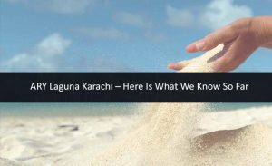 ARY Laguna Karachi – Here Is What We Know So Far