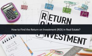 How to Find the Return on Investment (ROI) in Real Estate?