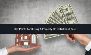 Key Points For Buying A Property On Installment Basis